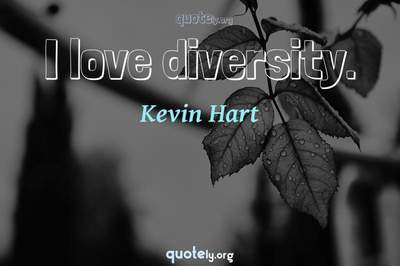 Photo Quote of I love diversity.