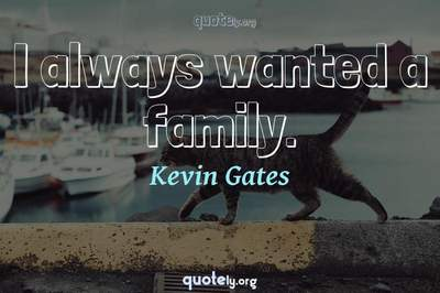 Photo Quote of I always wanted a family.