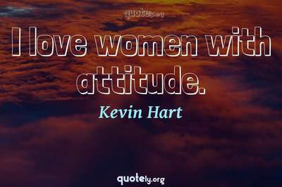 Photo Quote of I love women with attitude.