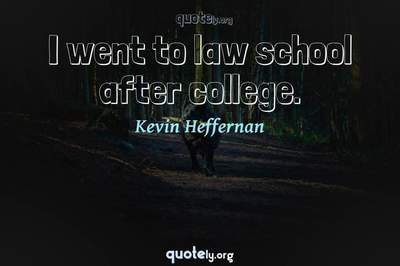 Photo Quote of I went to law school after college.