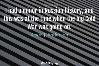 Photo Quote of I had a minor in Russian history, and this was at the time when the big Cold War was going on.