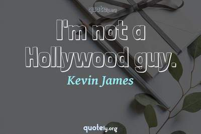 Photo Quote of I'm not a Hollywood guy.