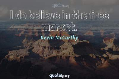 Photo Quote of I do believe in the free market.