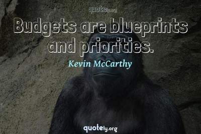 Photo Quote of Budgets are blueprints and priorities.