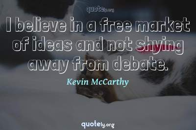 Photo Quote of I believe in a free market of ideas and not shying away from debate.