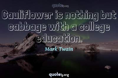 Photo Quote of Cauliflower is nothing but cabbage with a college education.