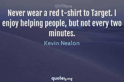 Photo Quote of Never wear a red t-shirt to Target. I enjoy helping people, but not every two minutes.
