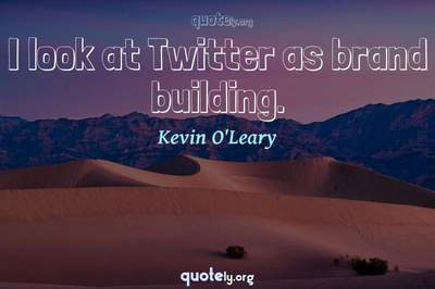 Photo Quote of I look at Twitter as brand building.