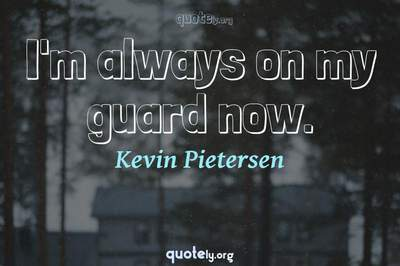 Photo Quote of I'm always on my guard now.