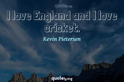 Photo Quote of I love England and I love cricket.