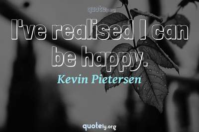 Photo Quote of I've realised I can be happy.