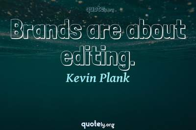 Photo Quote of Brands are about editing.