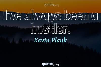 Photo Quote of I've always been a hustler.