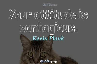 Photo Quote of Your attitude is contagious.