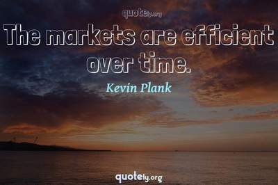 Photo Quote of The markets are efficient over time.