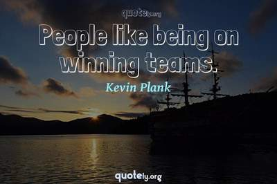 Photo Quote of People like being on winning teams.