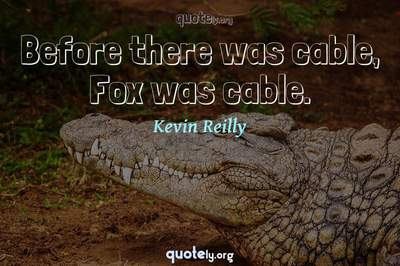 Photo Quote of Before there was cable, Fox was cable.
