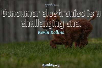 Photo Quote of Consumer electronics is a challenging one.