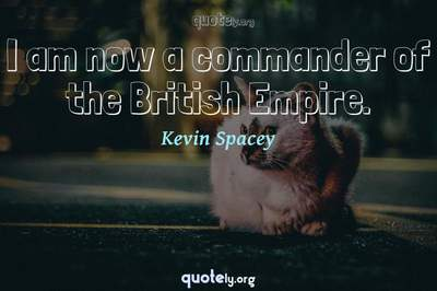 Photo Quote of I am now a commander of the British Empire.