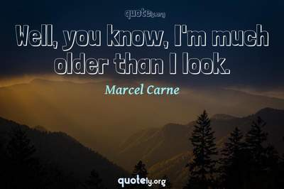Photo Quote of Well, you know, I'm much older than I look.