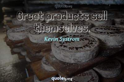 Photo Quote of Great products sell themselves.