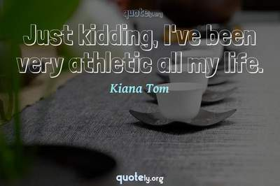 Photo Quote of Just kidding, I've been very athletic all my life.