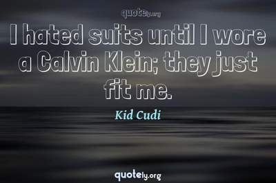 Photo Quote of I hated suits until I wore a Calvin Klein; they just fit me.