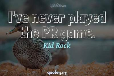 Photo Quote of I've never played the PR game.