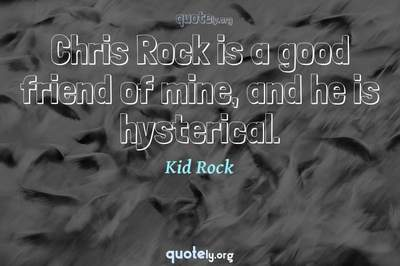 Photo Quote of Chris Rock is a good friend of mine, and he is hysterical.