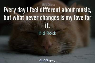 Photo Quote of Every day I feel different about music, but what never changes is my love for it.