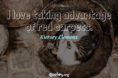 Photo Quote of I love taking advantage of red carpets.