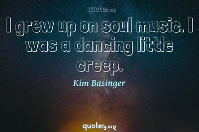 Photo Quote of I grew up on soul music. I was a dancing little creep.