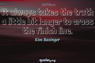 Photo Quote of It always takes the truth a little bit longer to cross the finish line.