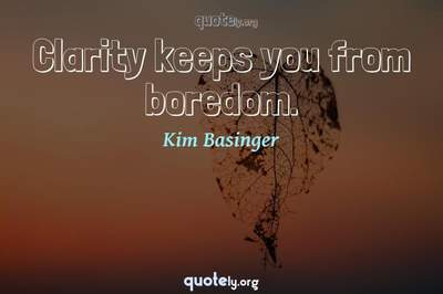 Photo Quote of Clarity keeps you from boredom.