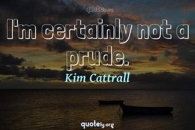 Photo Quote of I'm certainly not a prude.