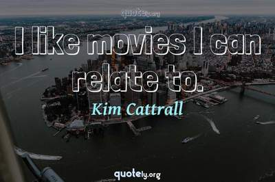 Photo Quote of I like movies I can relate to.