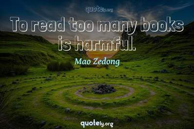 Photo Quote of To read too many books is harmful.
