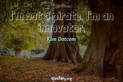 Photo Quote of I'm not a pirate. I'm an innovator.