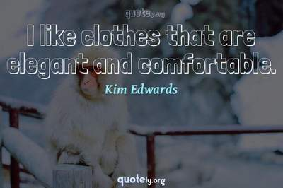 Photo Quote of I like clothes that are elegant and comfortable.