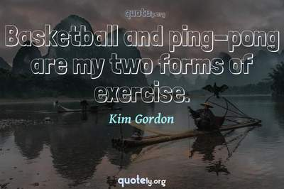 Photo Quote of Basketball and ping-pong are my two forms of exercise.