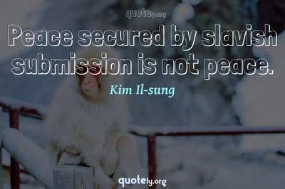 Photo Quote of Peace secured by slavish submission is not peace.
