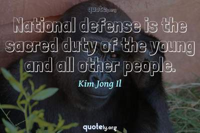 Photo Quote of National defense is the sacred duty of the young and all other people.