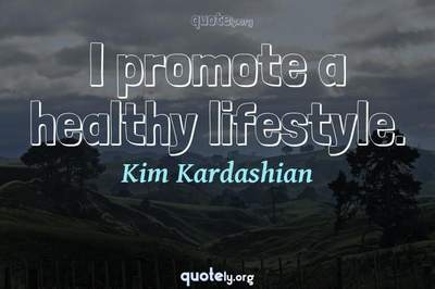 Photo Quote of I promote a healthy lifestyle.