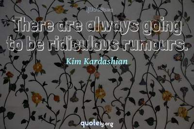Photo Quote of There are always going to be ridiculous rumours.
