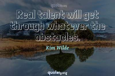 Photo Quote of Real talent will get through whatever the obstacles.