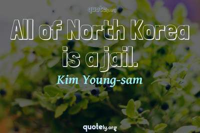 Photo Quote of All of North Korea is a jail.