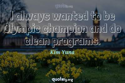 Photo Quote of I always wanted to be Olympic champion and do clean programs.