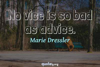 Photo Quote of No vice is so bad as advice.