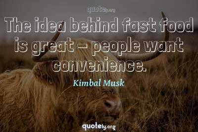 Photo Quote of The idea behind fast food is great - people want convenience.