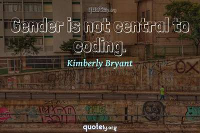 Photo Quote of Gender is not central to coding.